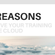 10 Reasons to Move Your Training to the Cloud